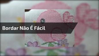 Video Para Quem Trabalha Com Bordado, Bordar Não É Como Fazer Macarrão!