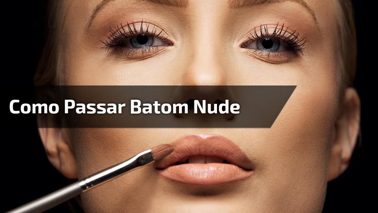 Como passar Batom nude