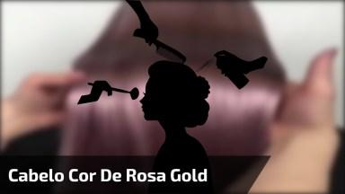 Cabelo Cor De Rosa Gold, Olha Só Que Que Cabelo Maravilhoso!