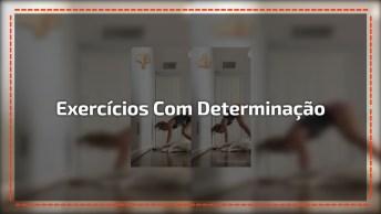Exercícios Que Precisam De Muita Determinação, Persistência E Disciplina!
