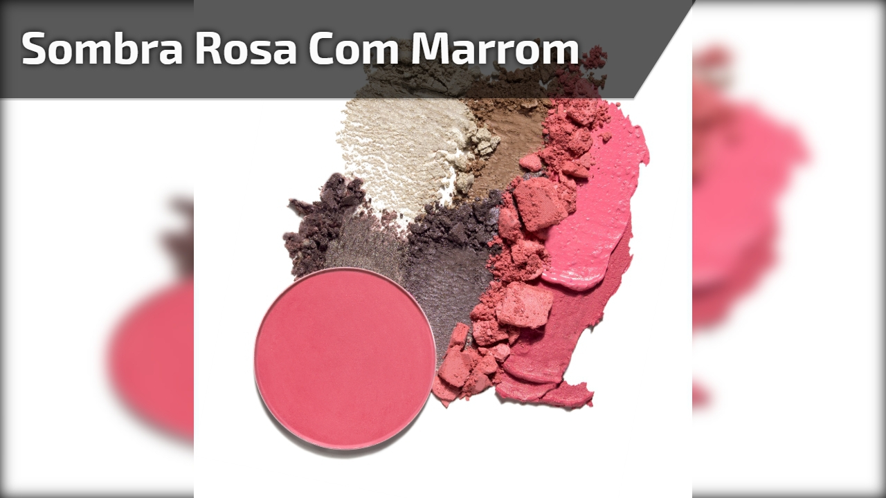 Sombra rosa com marrom