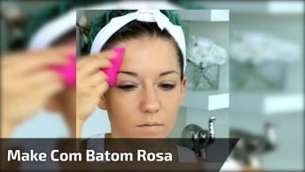 Maquiagem Com Batom Rosa, Que Coisa Mais Linda Que Ficou, Confira!