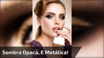 Maquiagem Com Esfumado Com Sombra Opaca, E Sombra Metálica!