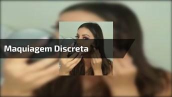 Maquiagem Discreta E Bonita, Uma Opção Para Quem Ama Maquiagens Sem Exageros!