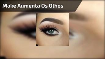 Maquiagem Para Aumentar Os Olhos, Vale A Pena Conferir E Aprender!
