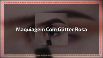 Maquiagem Para Os Olhos Com Glitter Rosa, Com Esfumado Marrom!