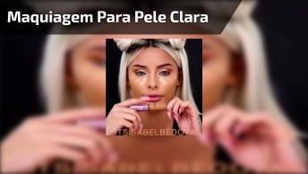 Maquiagem Para Pele Clara, Mais Um Vídeo De Make Que Precisa Aprender!