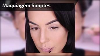 Maquiagem Simples Para O Dia A Dia, Para Você Que Esta Com Pressa!