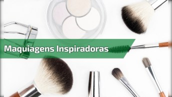 Maquiagens Inspiradoras Para Arrasar Por Onde Você For, Confira!