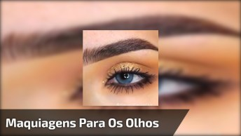 Maquiagens Para Os Olhos Perfeitas, Olha Só Estes Olhos Que Perfeição!