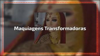 Maquiagens Transformadoras - Uma Mais Surpreendente Que A Outra!