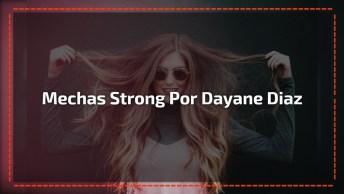 Mechas Strong Por Dayane Diaz, Um Trabalho Que Merece Compartilhamentos!