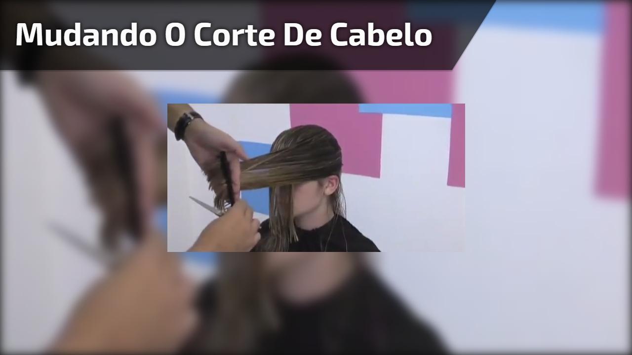 Mudando o corte de cabelo