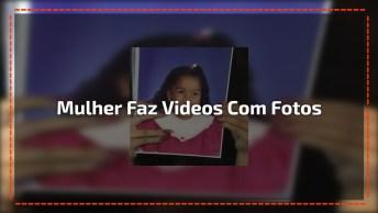 Mulher Faz Vídeos Com Fotos De Desde Quando Ainda Era Criança!