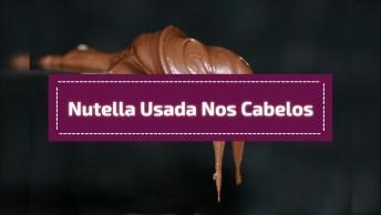 Nutella Usada Nos Cabelos, Olha Só Esta Novidade, Simplesmente O Máximo!