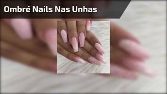Ombré Nails Nas Unhas, Veja Como O Resultado Fica Super Lindo!