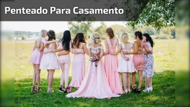 Penteado Para Noiva E Madrinha De Casamento, Simplesmente Perfeito!