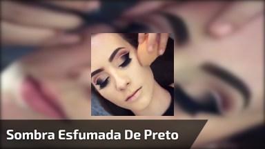 Sombra Esfumada De Preto, Que Resultado Perfeito, Confira!