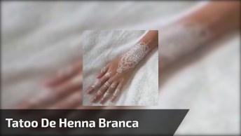 Tatoo De Henna Branca, Uma Linda Forma De Deixa-La Ainda Mais Bonita!