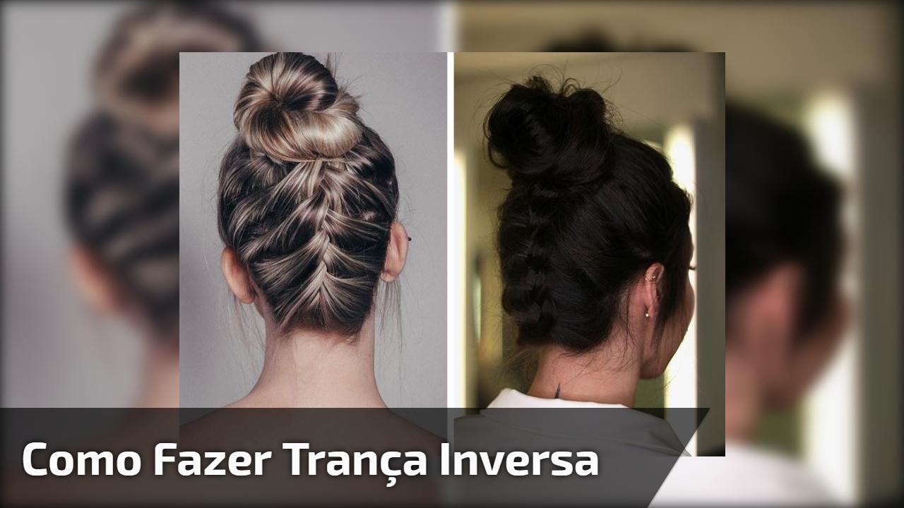 Trança Inversa - Uma ideia de penteado para inovar, confira!