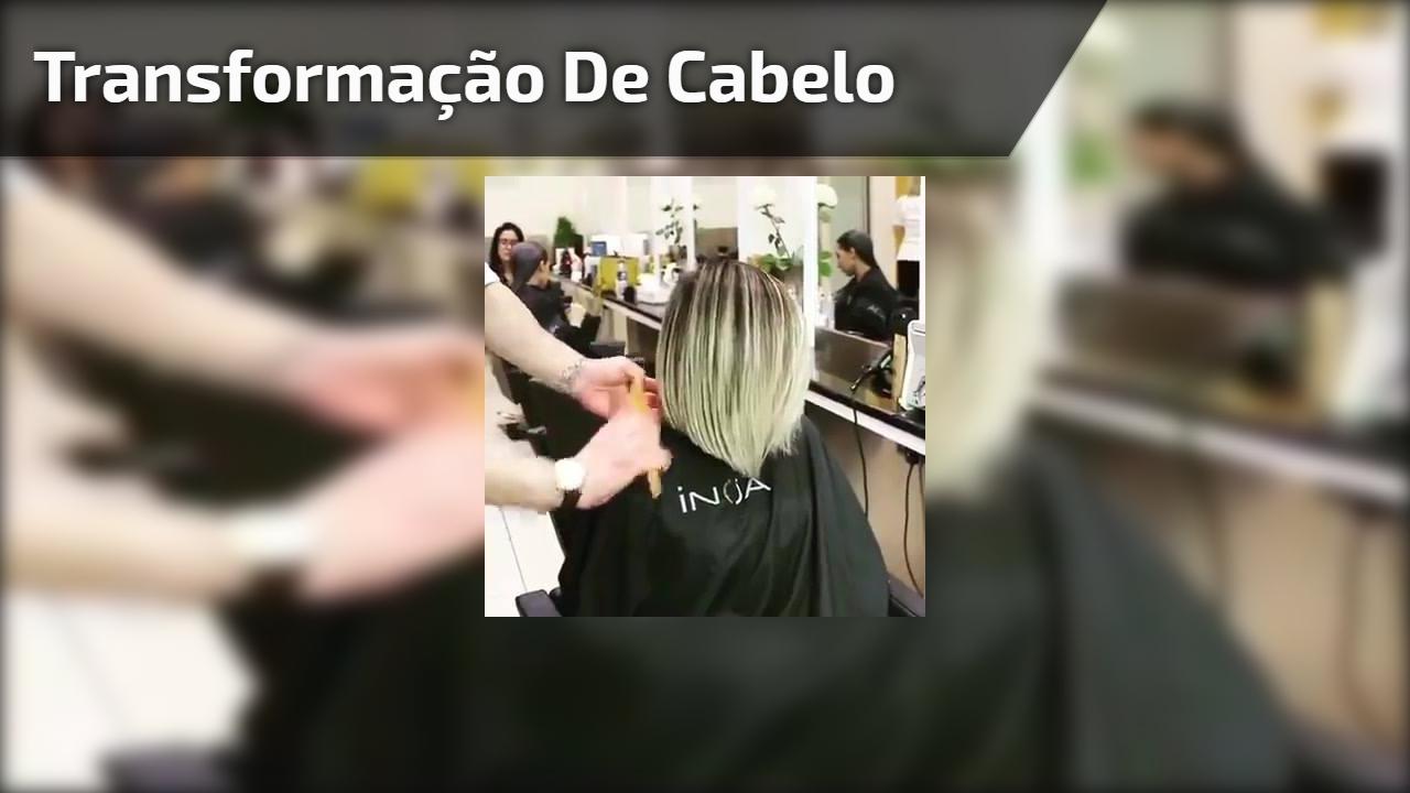 Transformação de cabelo