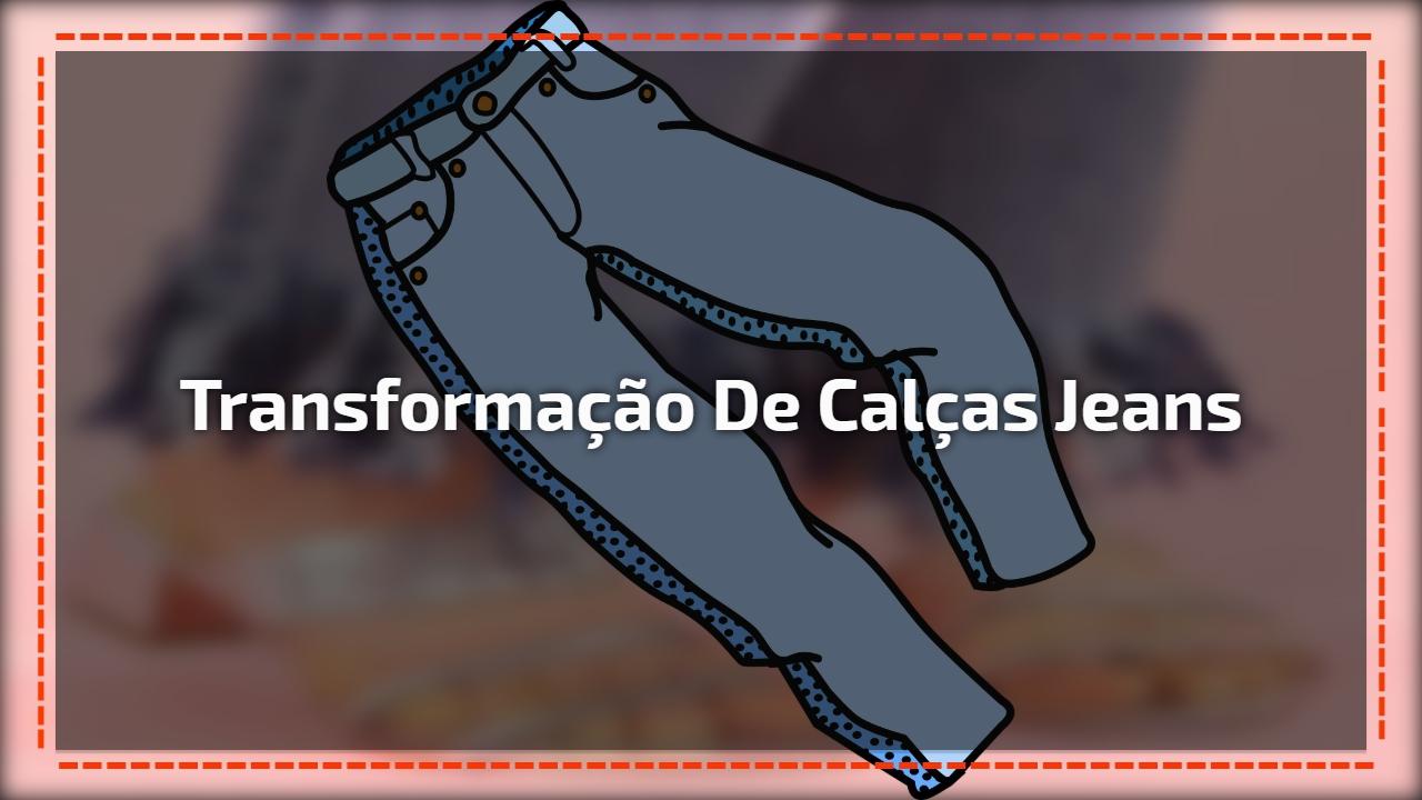 Transformação de calças Jeans