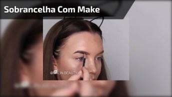 Transformando A Sobrancelha Com Maquiagem, Mais Um Vídeo Com Truque Perfeito!