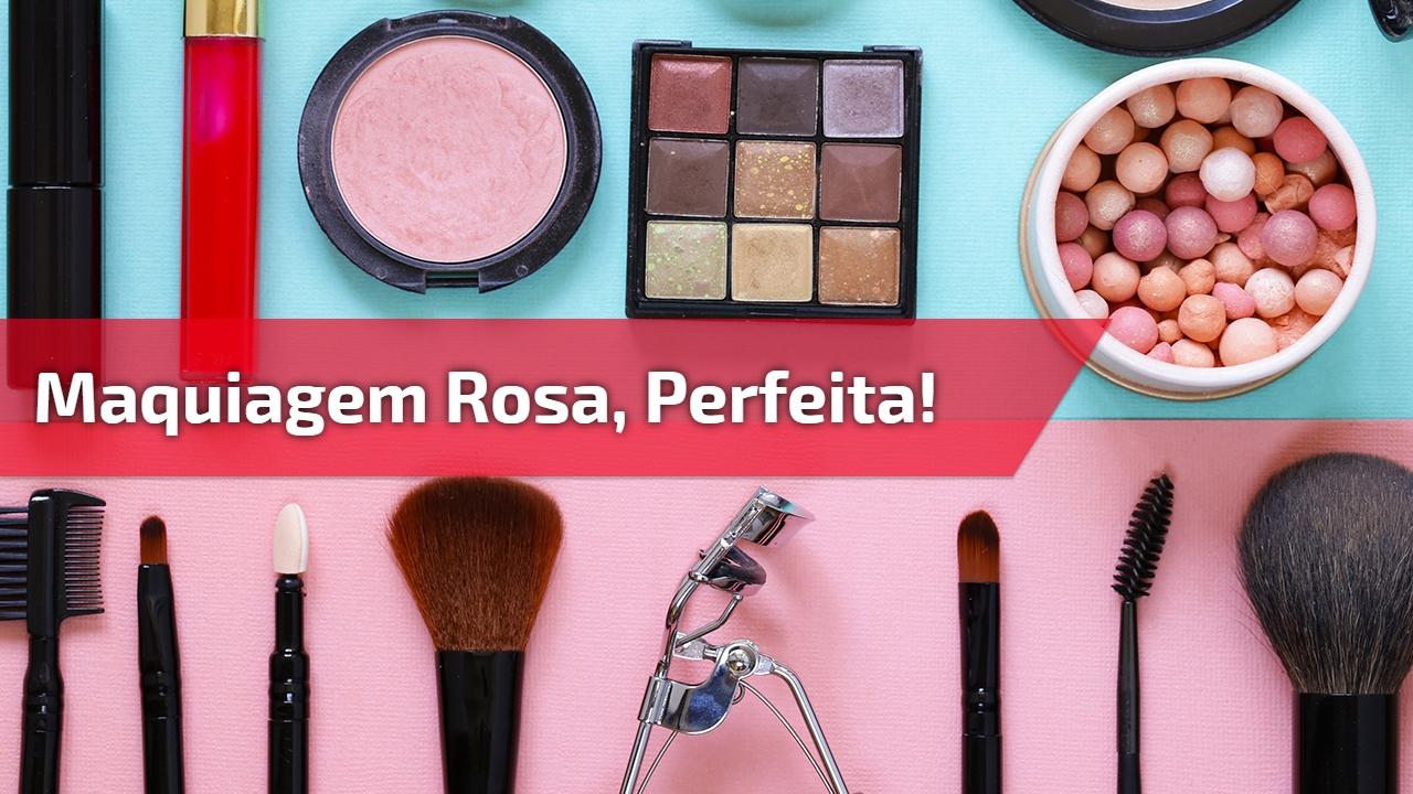 Maquiagem rosa, perfeita!