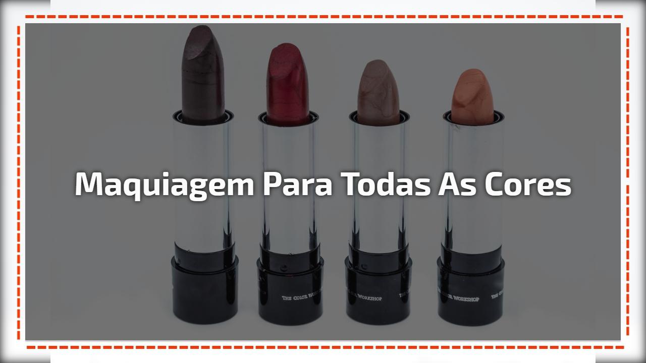 Maquiagem para todas as cores