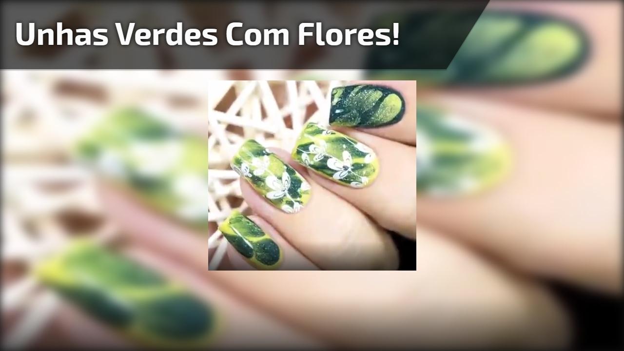 Unhas verdes com flores!