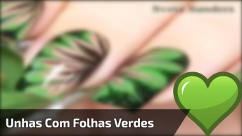 Unhas Decoradas Com Folhas Verdes, Muito Fácil De Fazer, Confira!