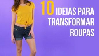 Vídeo Com 10 Ideias Para Transformar Suas Roupas Velhas Em Novas!