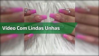 Vídeo Com Lindas Unhas, Vale A Pena Conferir E Compartilhar Com As Amigas!