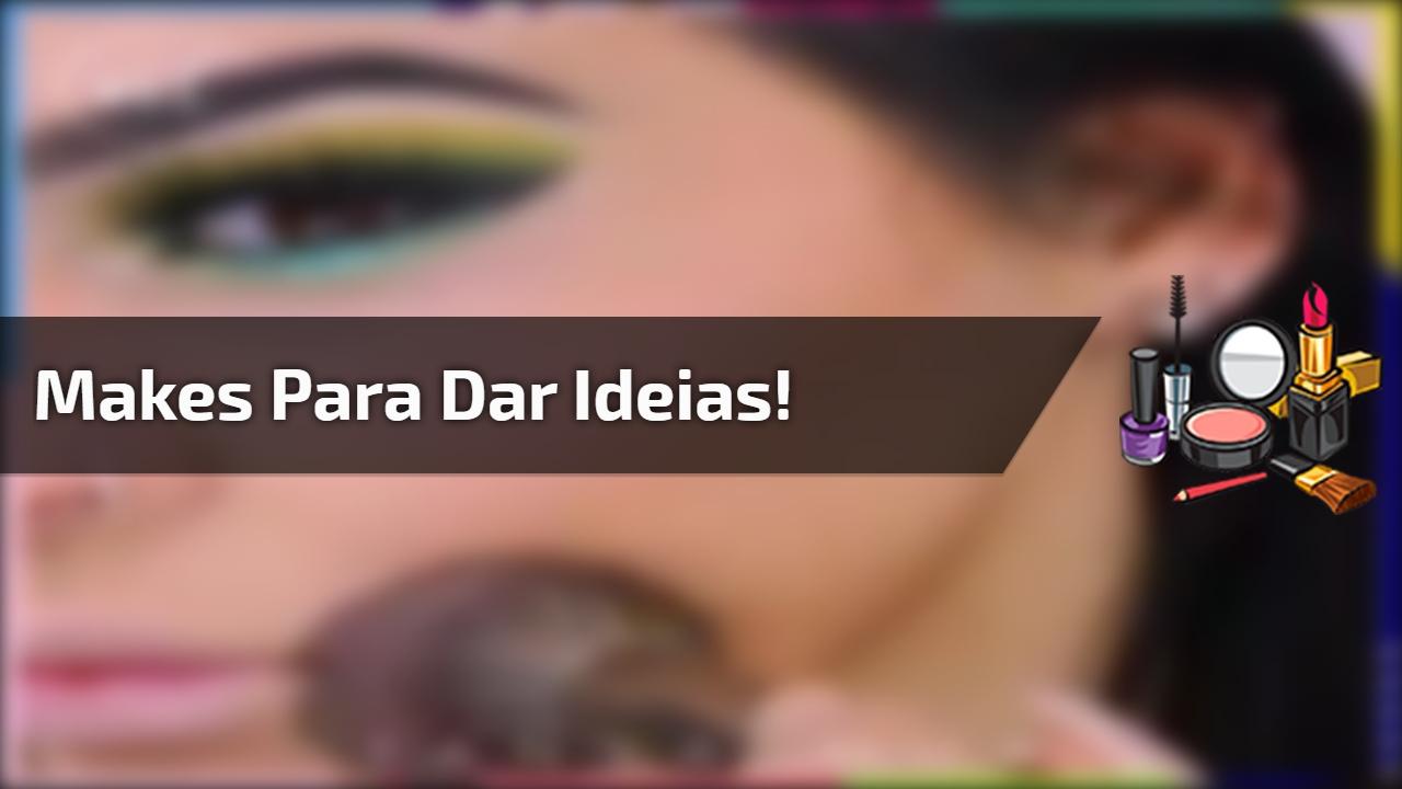 Makes para dar ideias!