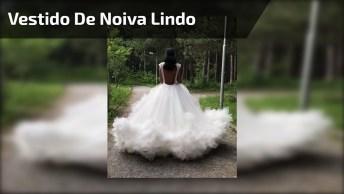 Vídeo Com Vestido De Noiva Maravilhoso, Vale A Pena Conferir!