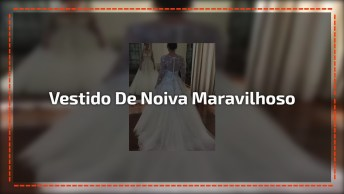 Vídeo De Vestido Maravilhoso Para As Noivas De Plantão, É Apaixonante!