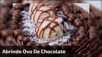 Abrindo Um Ovo De Chocolate Recheado, Que Tentação É Essa. . .
