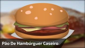 Aprenda A Fazer O Pão De Hambúrguer, Seu Lanche Muito Mais Gostoso!
