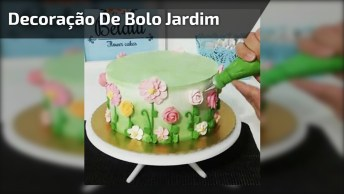 Bolo Jardim, Uma Decoração Linda Para Seu Bolo De Aniversário!