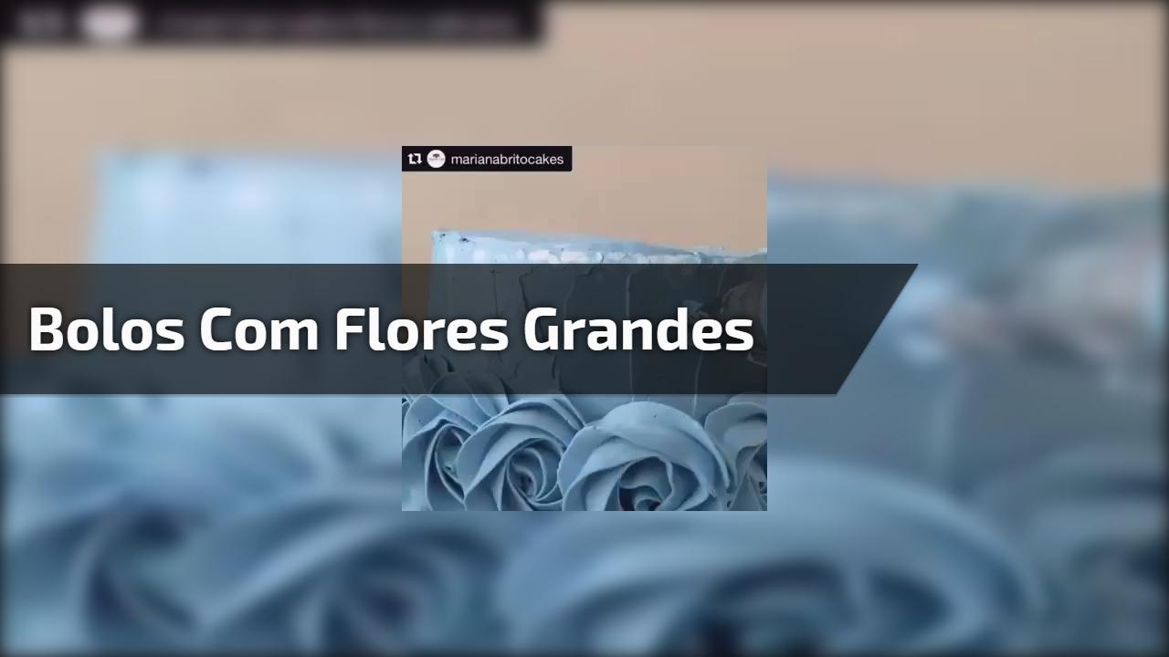 Bolos decorados com flores grandes feitas com bico e mais!