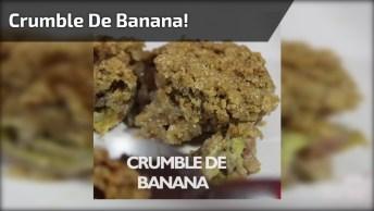 Crumble De Banana - Uma Sobremesa Fácil E Deliciosa, Confira!