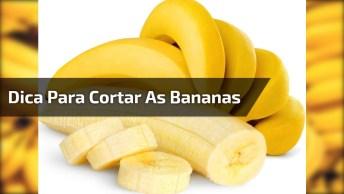 Dica Para Cortar As Bananas Para Que Elas Se Conservem Por Mais Tempo!