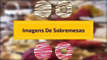 Imagens De Sobremesas Que Dão Água Na Boca, Para Passar Vontade!