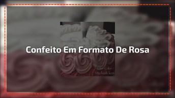 Inspiração De Confeito Em Formato De Rosa, Olha Só Que Lindo!