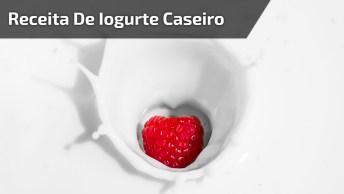 Iogurte Caseiro, Uma Ótima Dica Para Ajudar Na Sua Dieta!