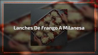 Lanches De Frango A Milanesa, Uma Ideia Que Vai Te Dar Água Na Boca!