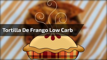 Low Carb - Tortilla De Frango Deliciosa, Vale A Pena Aprender E Fazer!