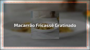 Macarrão Fricassê Gratinado, Seu Almoço Ainda Mais Especial!