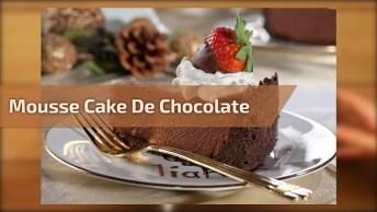Mousse Cake De Chocolate, Uma Sobremesa Que Promete Te Surpreender!