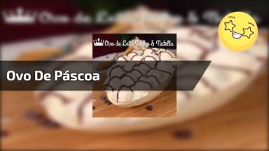 Ovo De Páscoa De Leite Ninho E Nutella, Passo A Passo Para Você Aprender!